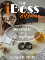 The iBoss Dilemma (Survival Kit for the Self-Employed)   Available in PAPERBACK and eBOOK formats.