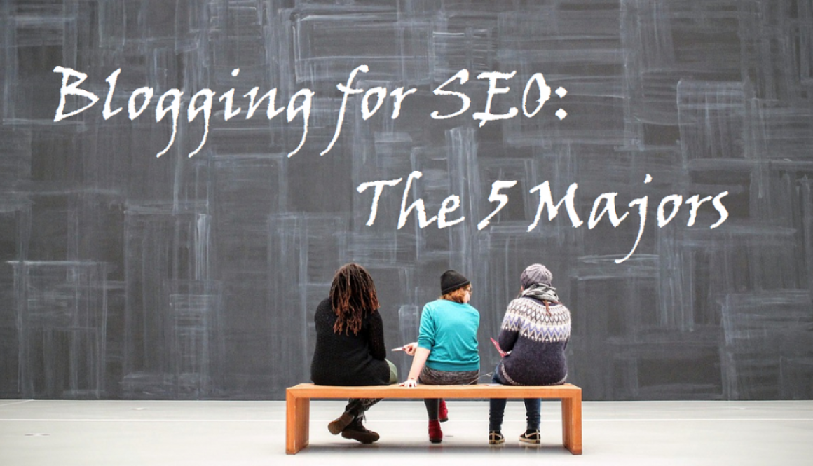 Blogging for SEO - The Five Majors